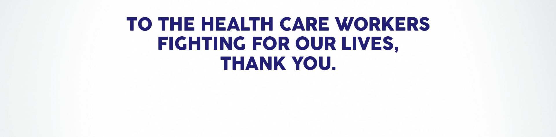 To Healthcare Workers Fighting For Our Lives, Thank You